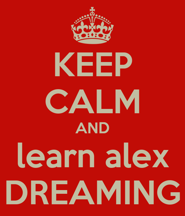 KEEP CALM AND learn alex DREAMING