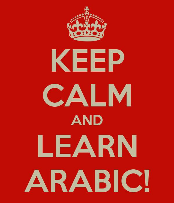 KEEP CALM AND LEARN ARABIC!