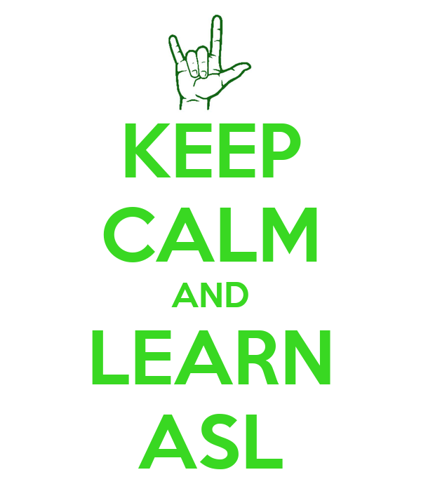 KEEP CALM AND LEARN ASL