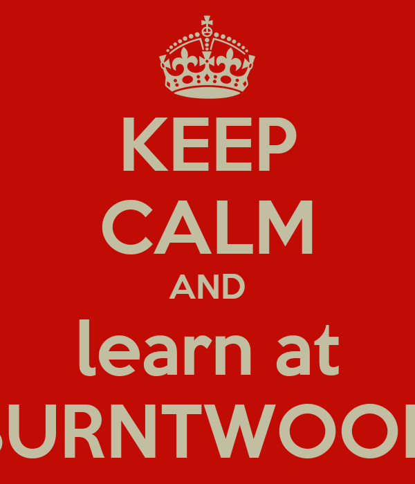 KEEP CALM AND learn at BURNTWOOD