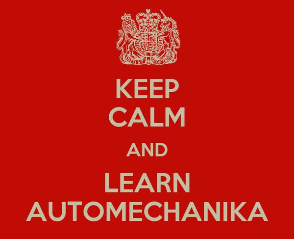 KEEP CALM AND LEARN AUTOMECHANIKA
