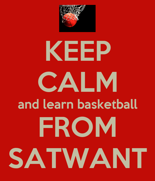 KEEP CALM and learn basketball FROM SATWANT