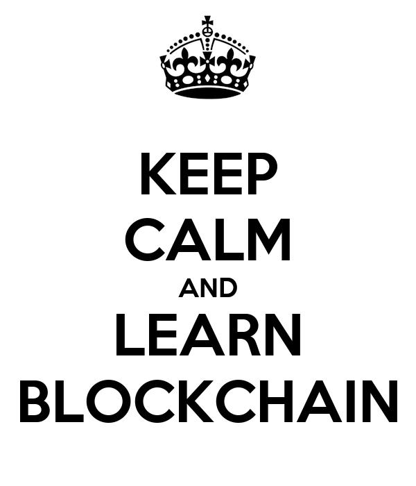 KEEP CALM AND LEARN BLOCKCHAIN