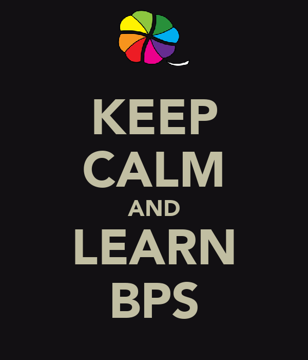 KEEP CALM AND LEARN BPS