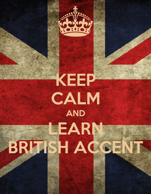 KEEP CALM AND LEARN BRITISH ACCENT
