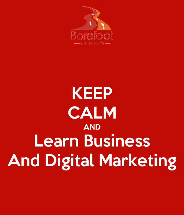 KEEP CALM AND Learn Business And Digital Marketing