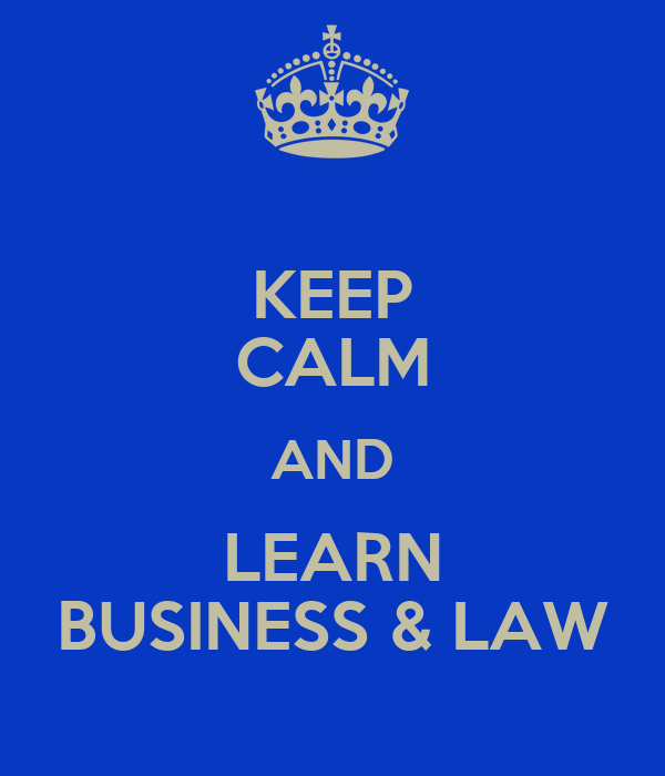 KEEP CALM AND LEARN BUSINESS & LAW