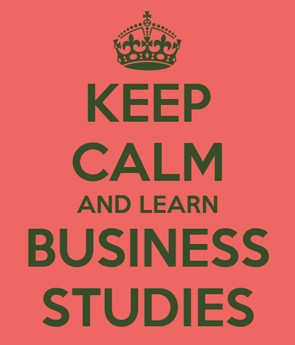 KEEP CALM AND LEARN BUSINESS STUDIES