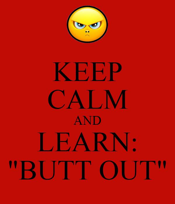 "KEEP CALM AND LEARN: ""BUTT OUT"""
