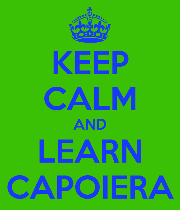 KEEP CALM AND LEARN CAPOIERA