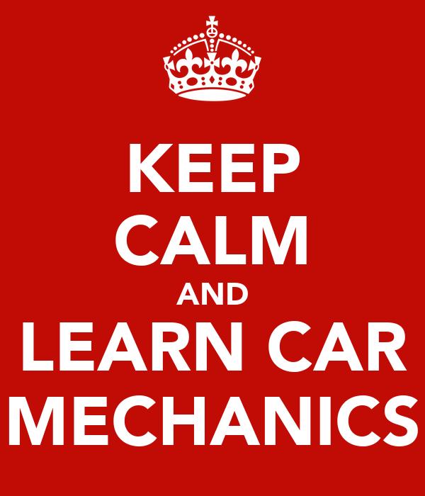 KEEP CALM AND LEARN CAR MECHANICS