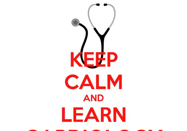 KEEP CALM AND LEARN CARDIOLOGY