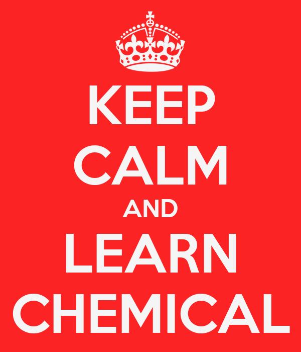 KEEP CALM AND LEARN CHEMICAL