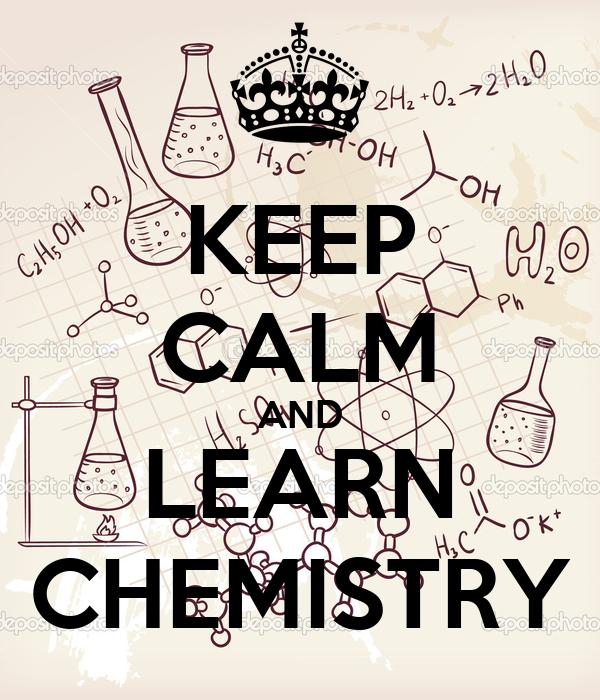 KEEP CALM AND LEARN CHEMISTRY