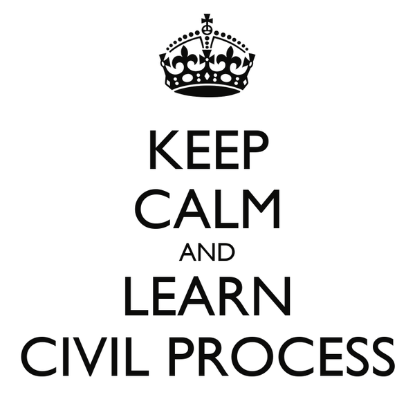 KEEP CALM AND LEARN CIVIL PROCESS