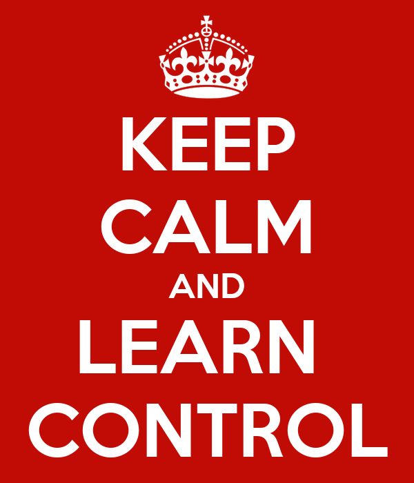 KEEP CALM AND LEARN  CONTROL