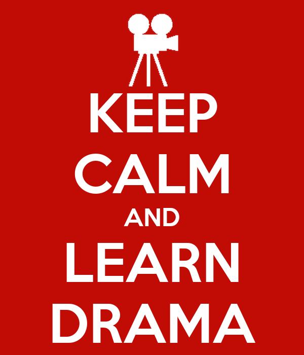 KEEP CALM AND LEARN DRAMA