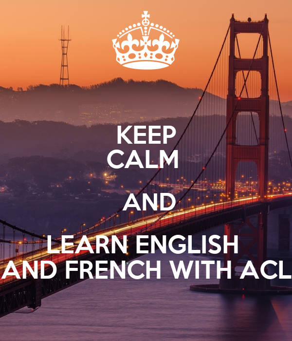KEEP CALM   AND LEARN ENGLISH  AND FRENCH WITH ACL