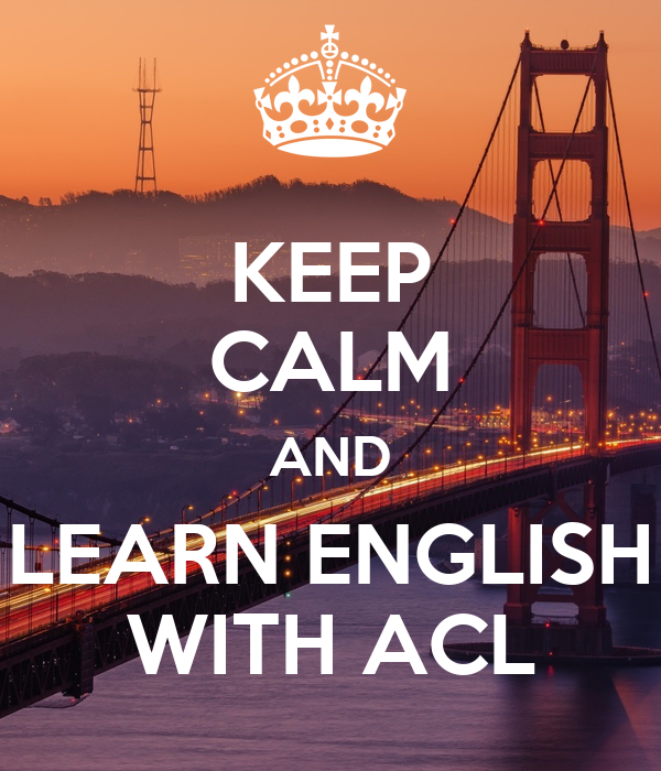KEEP CALM AND LEARN ENGLISH WITH ACL