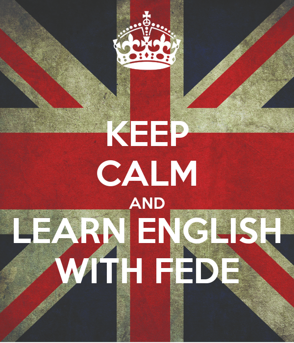 KEEP CALM AND LEARN ENGLISH WITH FEDE