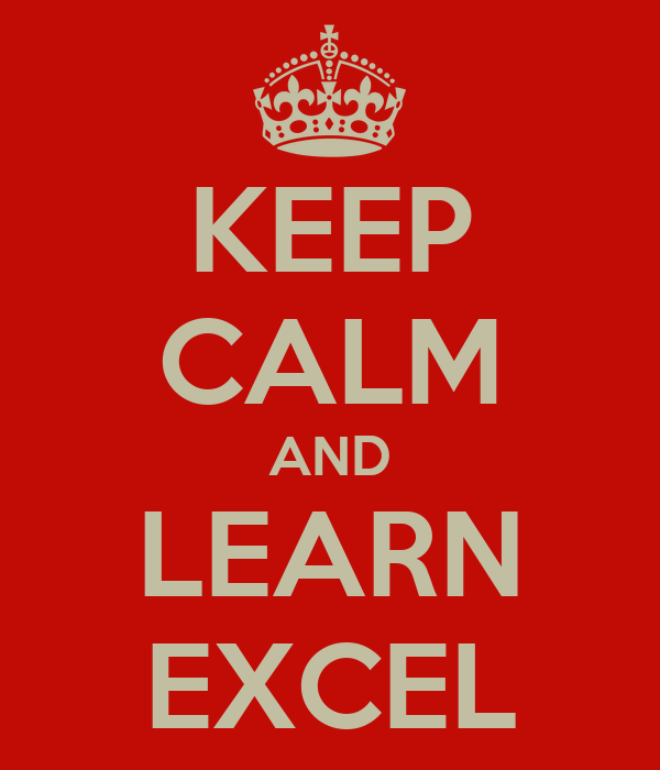 KEEP CALM AND LEARN EXCEL