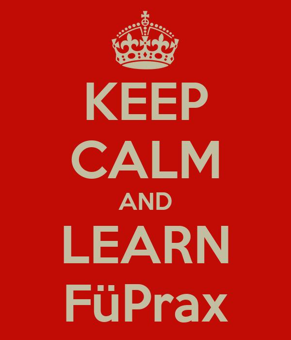 KEEP CALM AND LEARN FüPrax