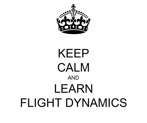 KEEP CALM AND LEARN FLIGHT DYNAMICS