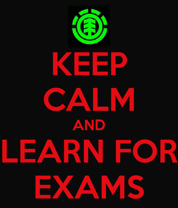 KEEP CALM AND LEARN FOR EXAMS