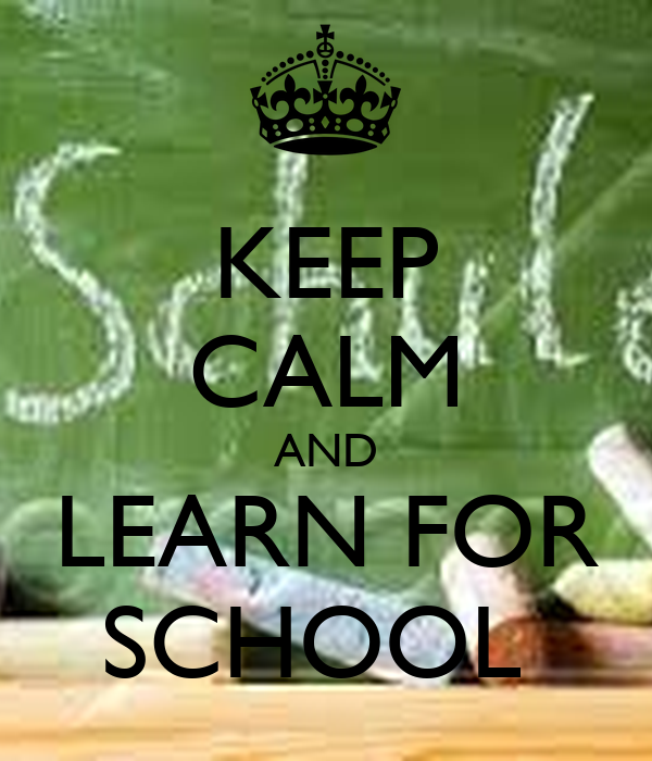 KEEP CALM AND LEARN FOR SCHOOL