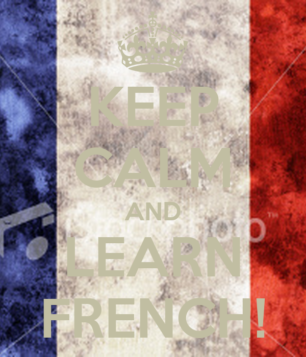 KEEP CALM AND LEARN FRENCH!