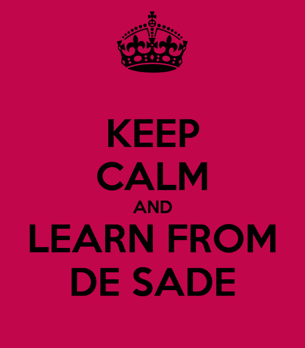 KEEP CALM AND LEARN FROM DE SADE