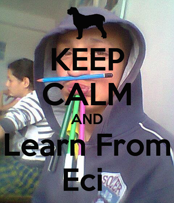 KEEP CALM AND Learn From Eci