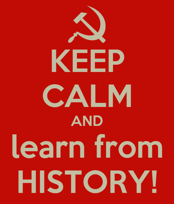 KEEP CALM AND learn from HISTORY!