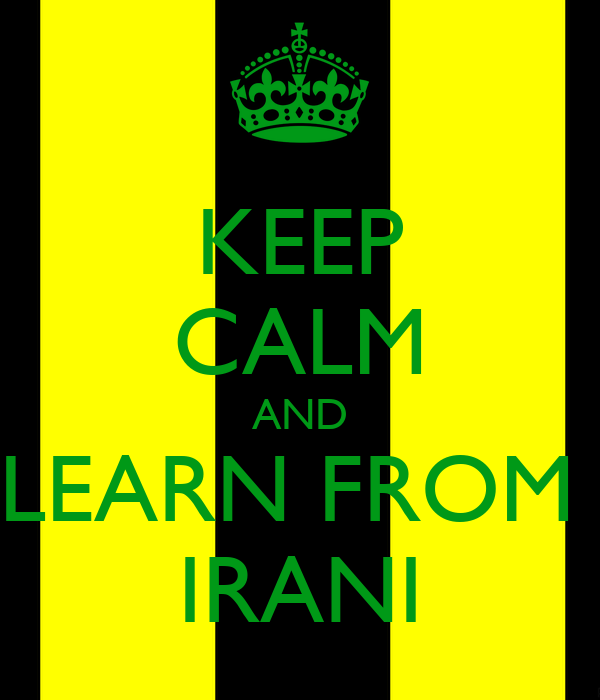 KEEP CALM AND LEARN FROM  IRANI
