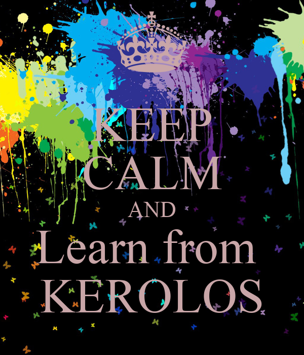 KEEP CALM AND Learn from  KEROLOS
