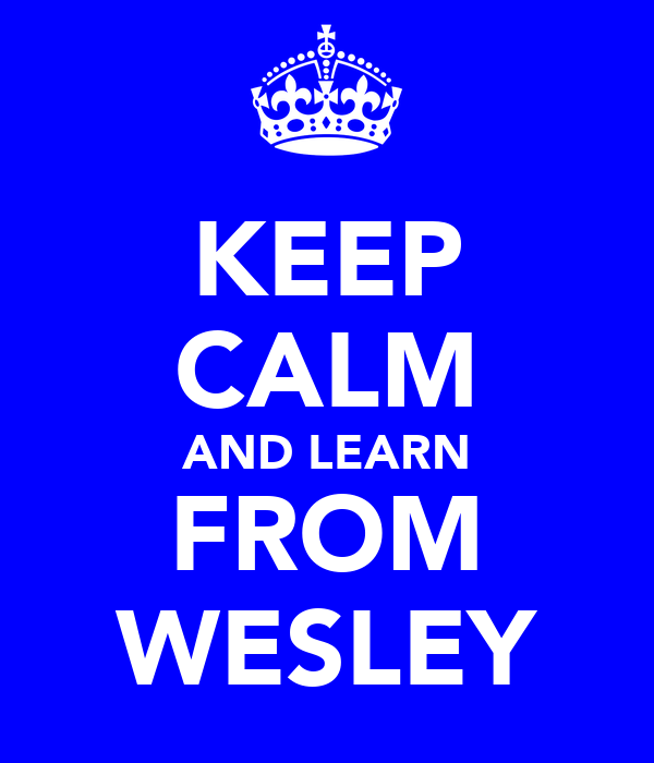 KEEP CALM AND LEARN FROM WESLEY
