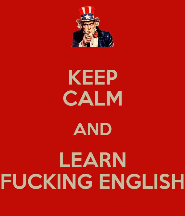 KEEP CALM AND LEARN FUCKING ENGLISH