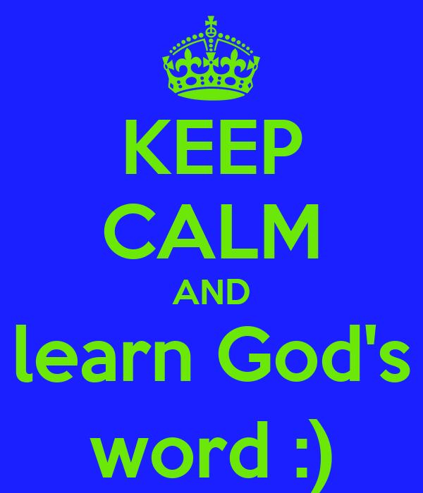 KEEP CALM AND learn God's word :)