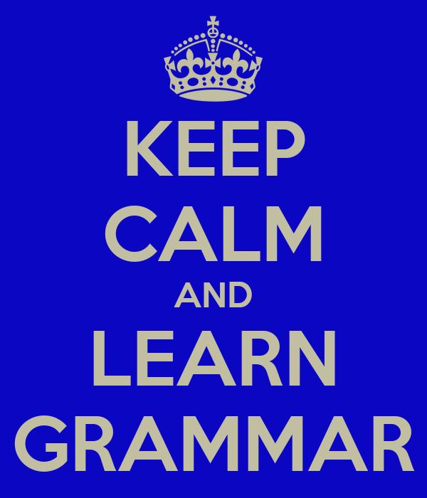 KEEP CALM AND LEARN GRAMMAR