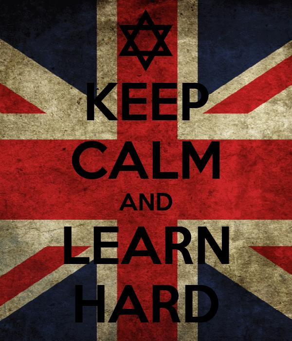 KEEP CALM AND LEARN HARD