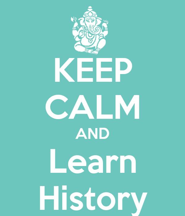 KEEP CALM AND Learn History
