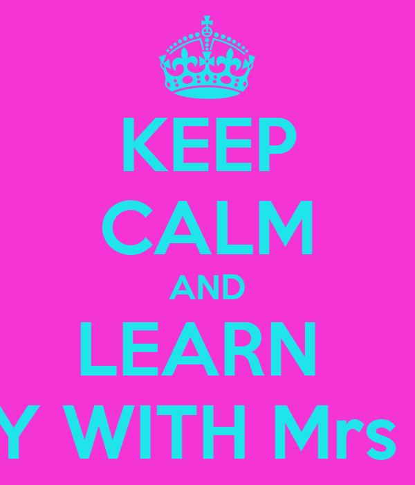 KEEP CALM AND LEARN  HISTORY WITH Mrs Dowd!!!!