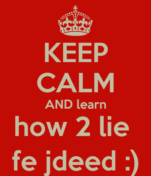 KEEP CALM AND learn how 2 lie  fe jdeed :)