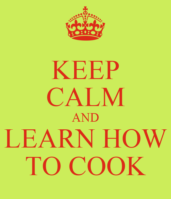 KEEP CALM AND LEARN HOW TO COOK