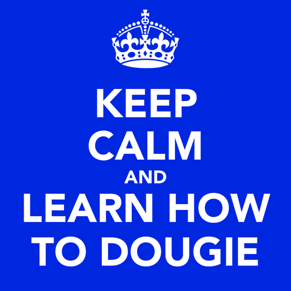 KEEP CALM AND LEARN HOW TO DOUGIE