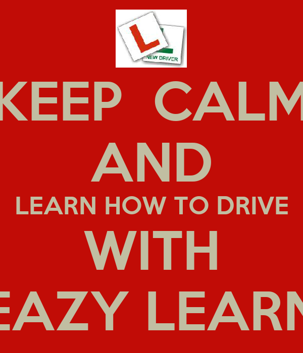 KEEP  CALM AND LEARN HOW TO DRIVE WITH EAZY LEARN