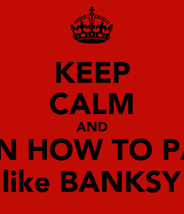 KEEP CALM AND LEARN HOW TO PARTY  like BANKSY