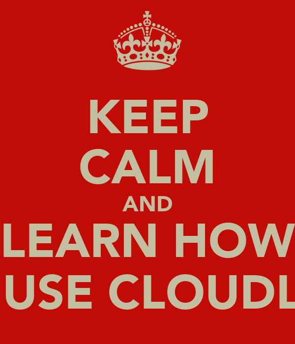 KEEP CALM AND LEARN HOW TO USE CLOUDLIFE
