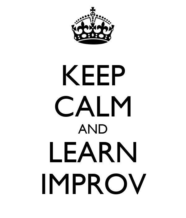 KEEP CALM AND LEARN IMPROV