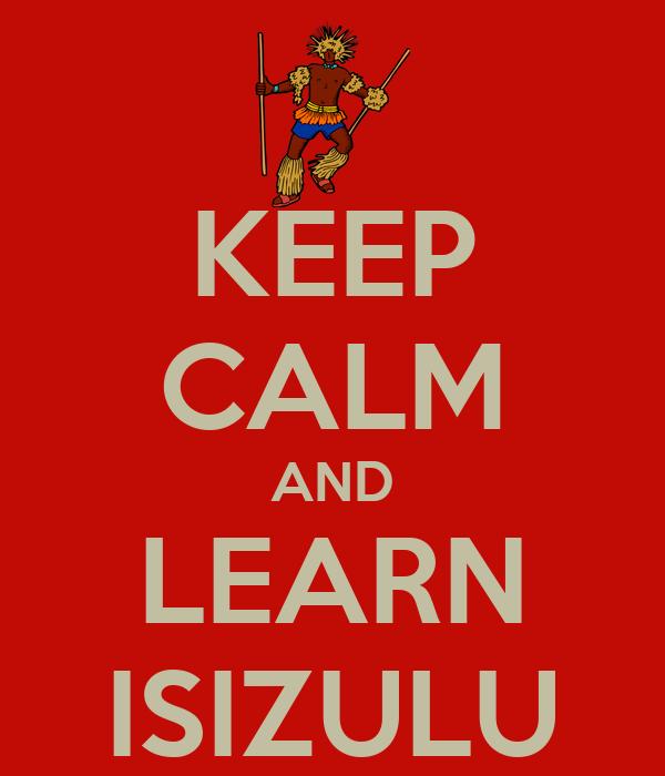KEEP CALM AND LEARN ISIZULU